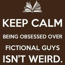 Keep calm being obsessed over fictional guys isn't weird